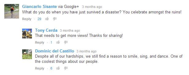 "YouTube comments that read ""What do you do when you have just survived a disaster? You celebrate amongst the ruins!"" ""That needs to get more views! Thanks for sharing!"" and ""Despite all of our hardships, we still find a reason to smile, sing, and dance. One of the coolest things about our people."""